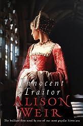 Innocent Traitor by Alison Weir (2006-04-06)