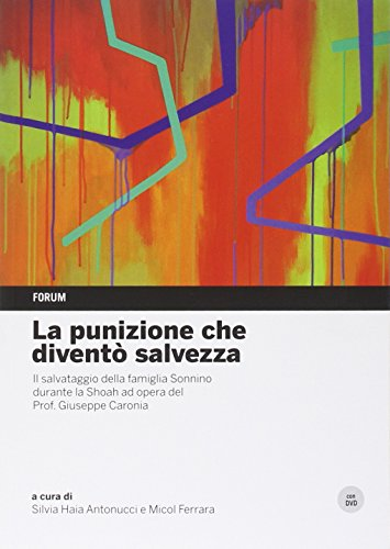 La punizione che divent salvezza. Il salvataggio della famiglia Sonnino durante la Shoah ad opera del professor Giuseppe Caronia. Con DVD