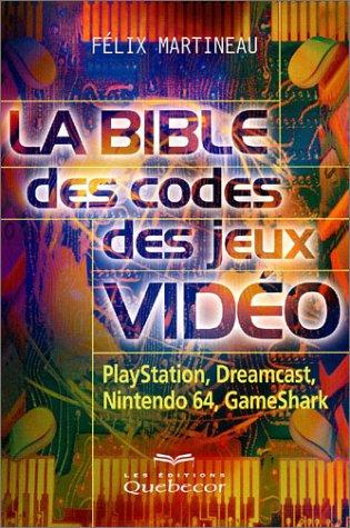 LA BIBLE DES CODES DES JAUX VIDEOS : PLAYSTATION, DREAMCAST, NINTENDO 64, GAMESHARK
