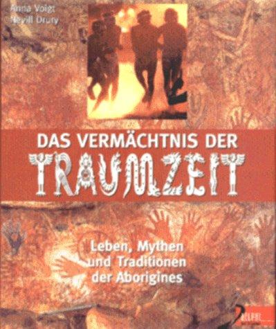 Das Vermächtnis der Traumzeit: Leben, Mythen und Traditionen der Aborigines (Delphi bei Droemer Knaur)