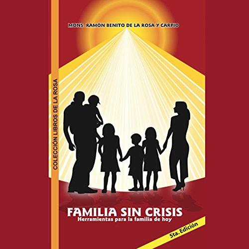 Familia sin crisis: Herramienta para la familia de hoy por Ramón Benito de la Rosa y Carpio