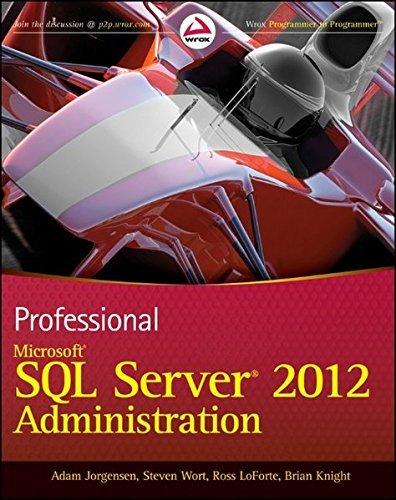 Professional Microsoft SQL Server 2012 Administration by Adam Jorgensen (2012-04-24) par Adam Jorgensen;Steven Wort;Ross LoForte;Brian Knight