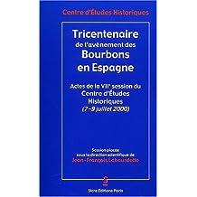 Tricentenaire de l'avènement des Bourbons en Espagne. Actes de la VIIème session du Centre d'Etudes Historiques (7 au 9 juillet 2000)