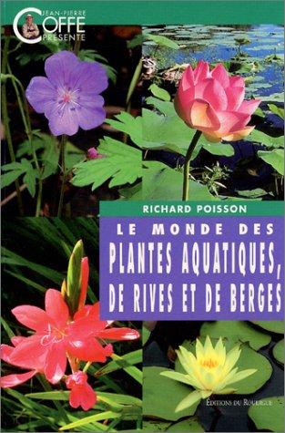Le Monde des plantes aquatiques, de rives et de berges