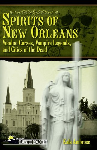 Spirits of New Orleans: Voodoo Curses, Vampire Legends and Cities of the Dead (America's Haunted Road Trip) (English Edition)