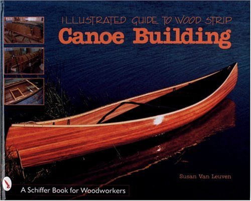 Illustrated Guide to Wood Strip Canoe Building -
