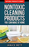 Cleaning House: Nontoxic Cleaning Products You Can Make at Home (Natural Product Series Book 2) (English Edition)