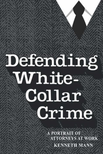 Defending White-Collar Crime: A Portrait of Attroneys at Work: Portrait of Attorneys at Work (Yale Studies on White-Collar Crime Series)