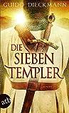 Die sieben Templer: Historischer Roman (Die Templer-Saga, Band 1) - Guido Dieckmann