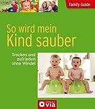 Family Guide - So wird mein Kind sauber: Trocken und zufrieden ohne Windel von Claudia Sarkady (15. Juli 2014) Broschiert