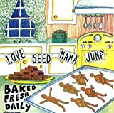 Songtexte von Love Seed Mama Jump - Baked Fresh Daily