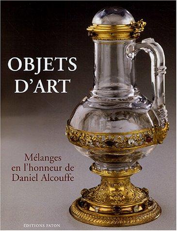 Objets d'art : Mélanges en l'honneur de Daniel Alcouffe par Pierre Arizzoli-Clémentel