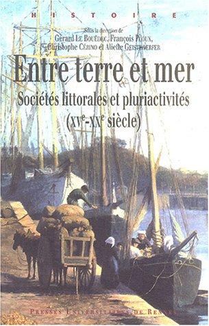 Entre terre et mer : Sociétés littorales et pluriactivités (XVe-XXe siècle) par Gérard Le Bouëdec