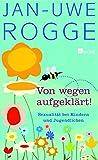 Jan-Uwe Rogge: Von wegen aufgeklärt! Sexualität bei Kindern und Jugendlichen