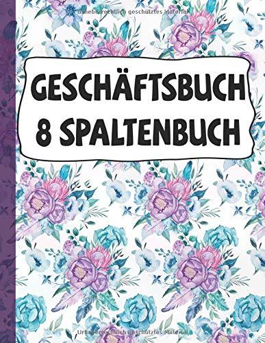 Geschäftsbuch 8 Spaltenbuch: Blumen-Cover | Kopfleiste | 8 Spalten | 40 Zeilen,  Kontobuch-Journal |Buchhaltungs-Notizbuch | Ledger-Bücher für die Buchhaltung |