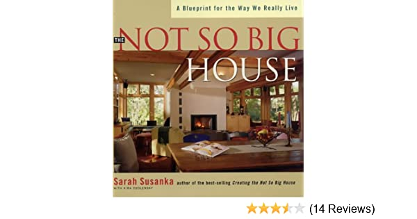 The not so big house a blueprint for the way we really live the not so big house a blueprint for the way we really live amazon sarah susanka kira obolensky books malvernweather Gallery