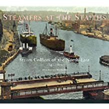 Steamers at the Staiths: Steam Colliers of the North East, 1841-1945