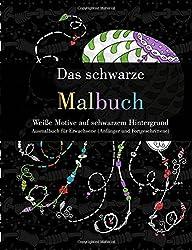 Das schwarze Malbuch - Weiße Motive auf schwarzem Hintergrund: Ausmalbuch für Erwachsene (Anfänger und Fortgeschrittene)