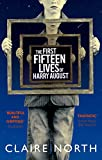 The First Fifteen Lives of Harry August: The word-of-mouth bestseller you won't want ...