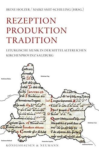 Rezeption Produktion Tradition: Liturgische Musik in der mittelalterlichen Kirchenprovinz Salzburg