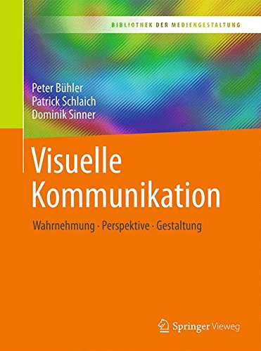 Visuelle Kommunikation: Wahrnehmung - Perspektive - Gestaltung (Bibliothek der Mediengestaltung)