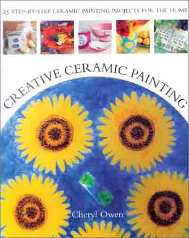 Creative Ceramic Painting: 25 Colourful Step-by-step Ceramic Painting Projects -