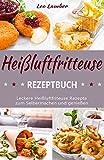 Heißluftfritteuse Rezeptbuch Leckere Heißluftfriteuse Rezepte zum Selbermachen und genießen