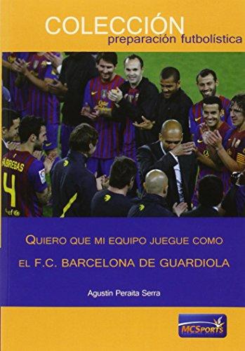 Quiero que mi equipo juegue como el F.C.Barcelona de Guardiola (Preparacion Futbolistica)