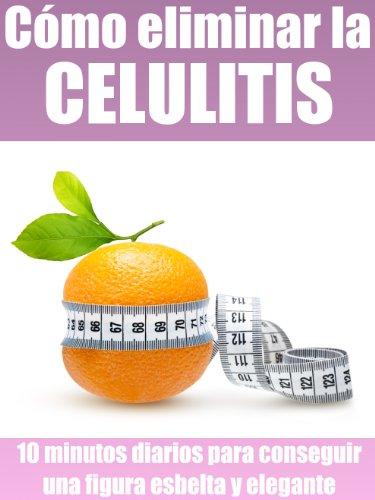 Cómo eliminar la celulitis