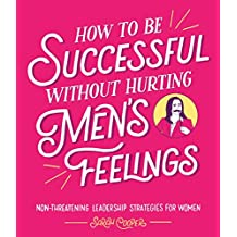 How To Be Successful Without Hurting Men´s Feeling