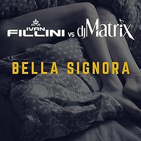 Ivan Fillini & DJ Matrix - Bella Signora (DJ Matrix Remix)