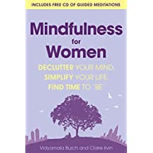 Mindfulness for Women: Declutter your mind, simplify your life, find time to 'be' by Vidyamala Burch (2016-02-04)