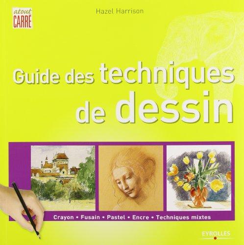 Guide des techniques de dessin: Crayon. Fusain. Pastel. Encre. Techniques mixtes.