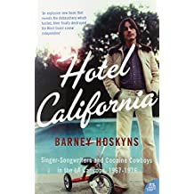 Hotel California: Singer-Songwriters and Cocaine Cowboys in the La Canyons, 1967-1976 by Barney Hoskyns (2007-07-01)