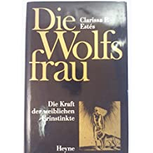 Die Wolfsfrau. Die Kraft der weiblichen Urinstinkte
