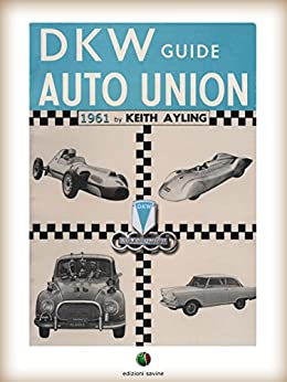 The AUTO UNION-DKW Guide (History of the Automobile) by [Keith Ayling]