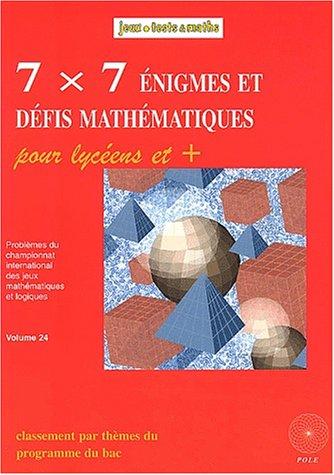 7x7 énigmes et défis mathématiques pour les lycéens