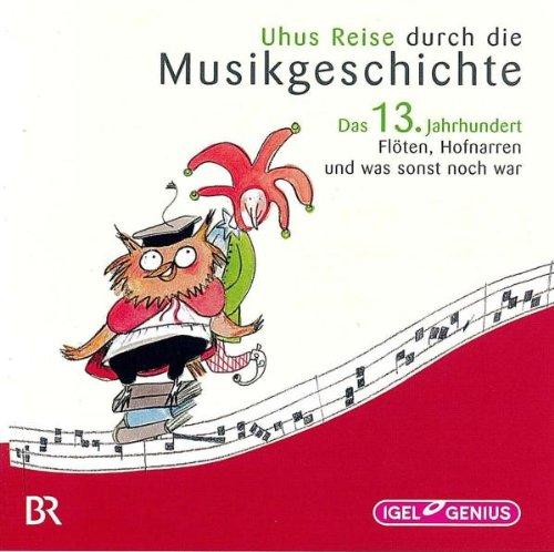 Uhus Reise durch die Musikgeschichte: Das 13. Jahrhundert: Flöten, Hofnarren und was sonst noch war