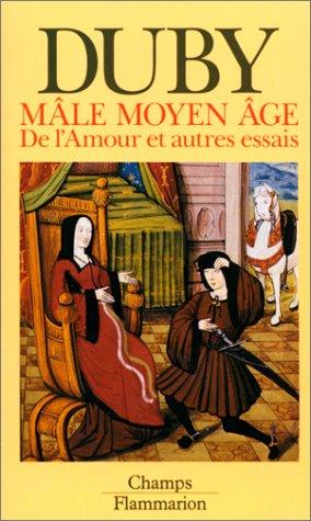 MALE MOYEN AGE. De l'Amour et autres essais