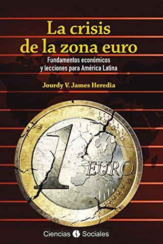 La crisis de la zona euro. Fundamentos económicos y lecciones para América Latina (Ciencias Sociales)