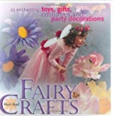 Fairy Crafts: 23 Enchanting Toys, Gifts, Costumes and Party Decorations