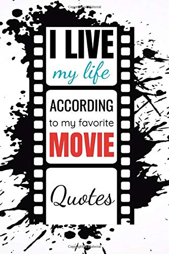 I live my life according to my favorite movie quotes: Movie log book for tracking   Cinema watching Journal   120 pages, 6x9 inches   Gift for Movie buffs