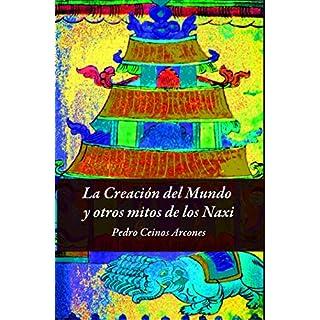 La Creacion del Mundo y otros mitos de los Naxi (Spanish Edition)