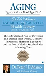 Aging: Fight it with the Blood Type Diet: The Individualized Plan for Preventing and Treating Brain Impairment, Hormonal D eficiency, and the Loss of Vitality Associated with Advancing Years by Dr. Peter J. D'Adamo (2007-01-02)