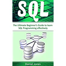 SQL: The Ultimate Beginner's Guide to Learn SQL Programming Effectively( SQL Development, SQL Programming, Learn SQL Fast, Programming Book-1) (English Edition)