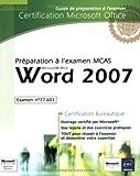 Word 2007 - Préparation à l'examen Microsoft Certified Application Specialist (77-601)...