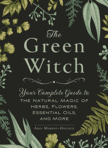 the-green-witch-your-complete-guide-to-the-natural-magic-of-herbs-flowers-essential-oils-and-more-en