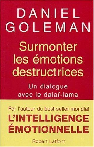 Surmonter les émotions destructrices : Un dialogue avec le Dalaï Lama de Goleman. Daniel (2003) Broché