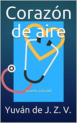 Corazón de aire: novela infantil por Yuván de J.  Z. V.