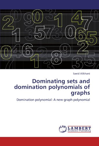Dominating sets and domination polynomials of graphs: Domination polynomial: A new graph polynomial